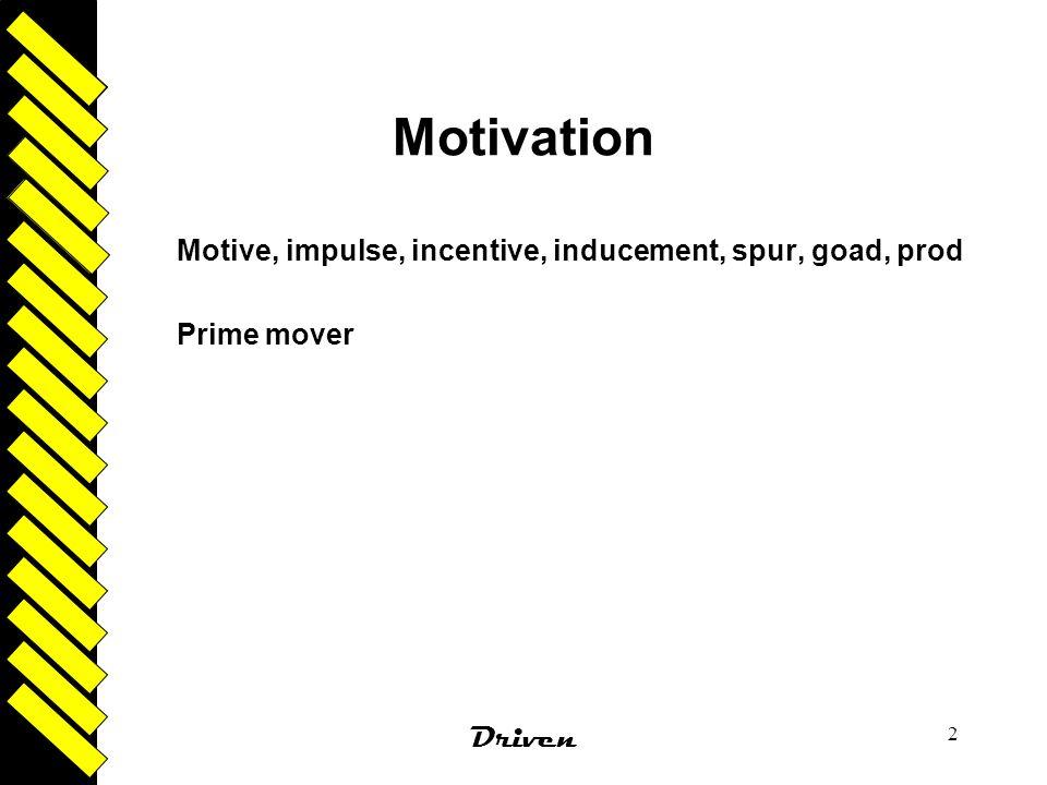 Motivation Motive, impulse, incentive, inducement, spur, goad, prod