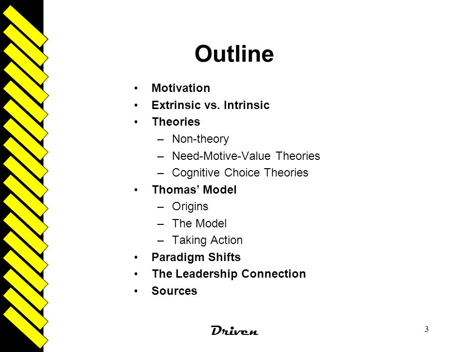 Outline Driven Motivation Extrinsic vs. Intrinsic Theories Non-theory