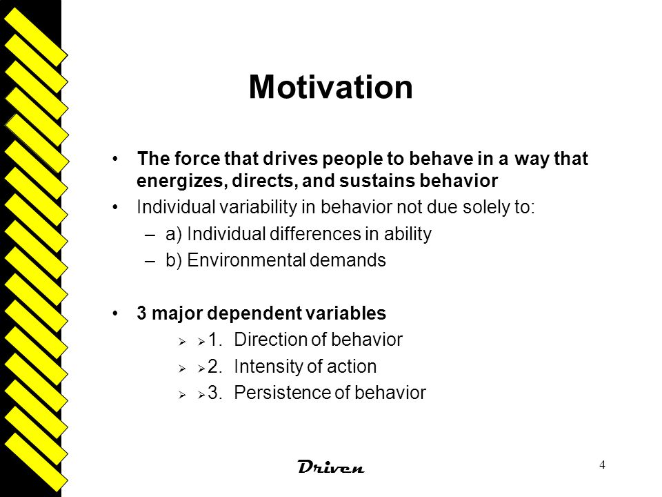 Motivation The force that drives people to behave in a way that energizes, directs, and sustains behavior.
