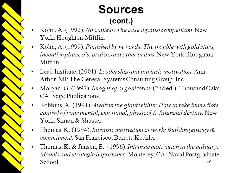 Sources (cont.) Kohn, A. (1992). No contest: The case against competition. New York: Houghton-Mifflin.