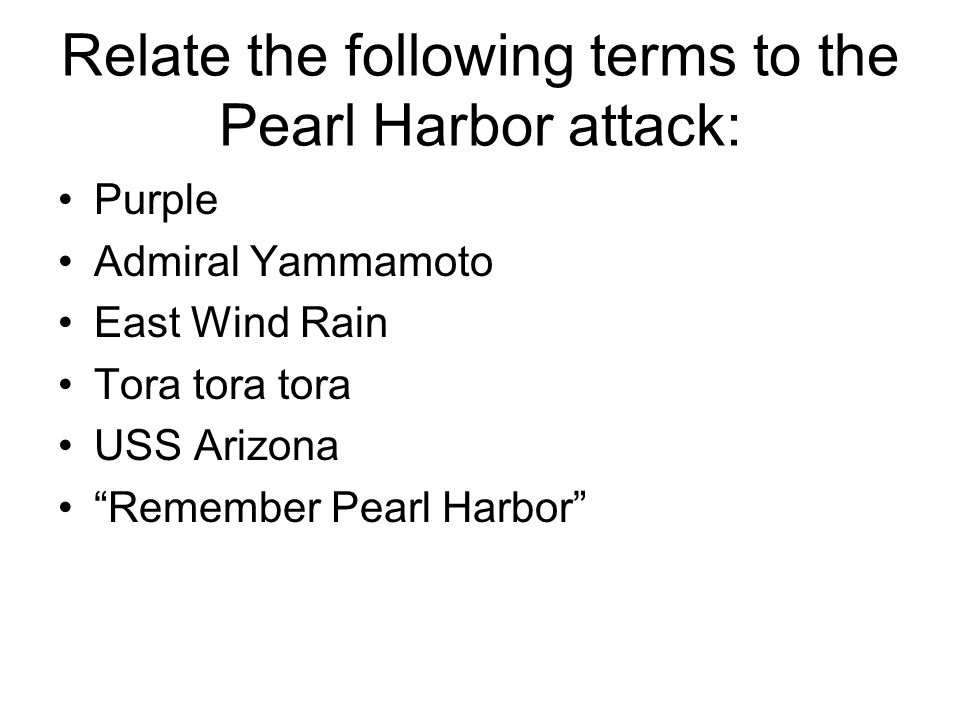 Relate the following terms to the Pearl Harbor attack: