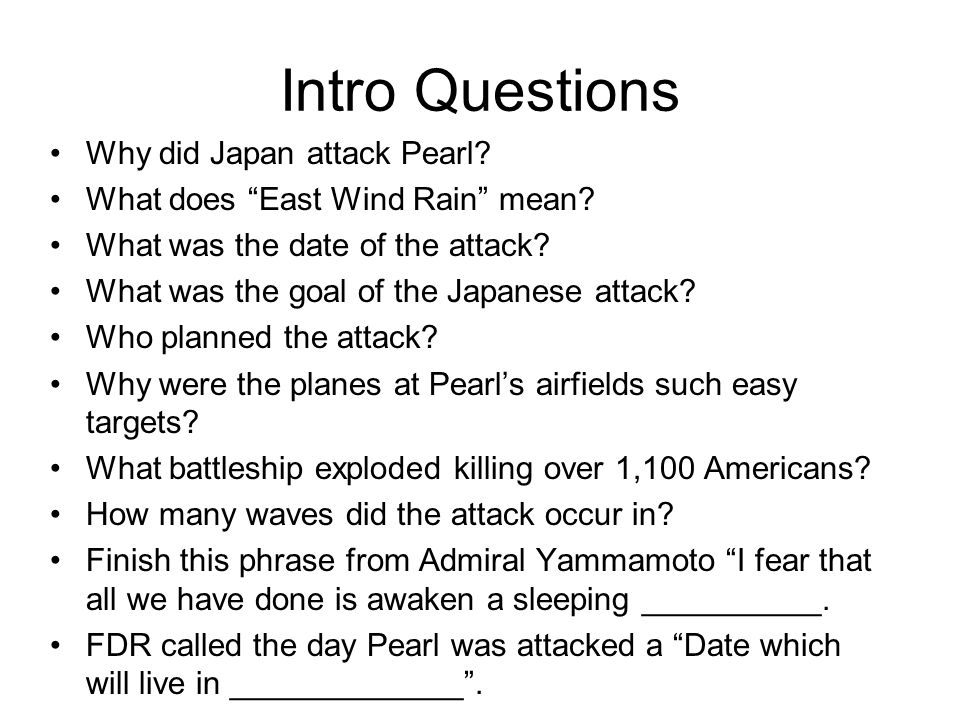 Intro Questions Why did Japan attack Pearl