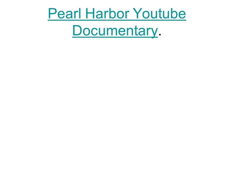 Pearl Harbor Youtube Documentary.