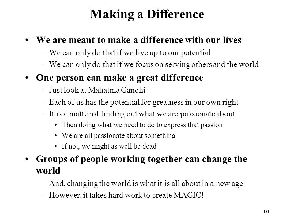 Making a Difference We are meant to make a difference with our lives