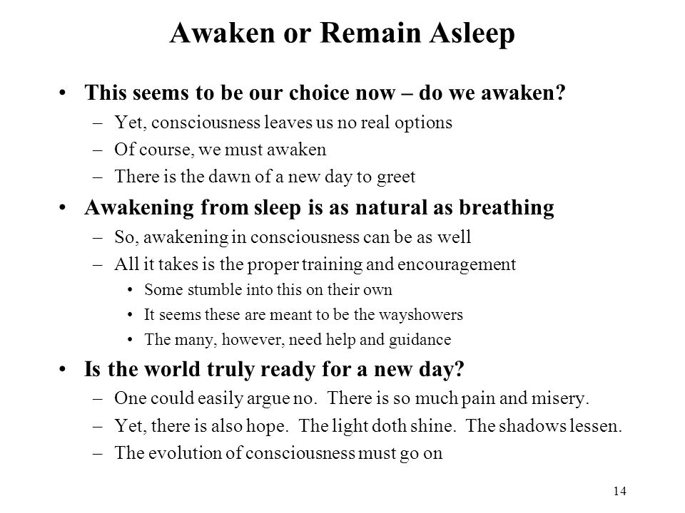 Awaken or Remain Asleep