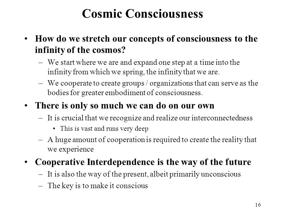 Cosmic Consciousness How do we stretch our concepts of consciousness to the infinity of the cosmos