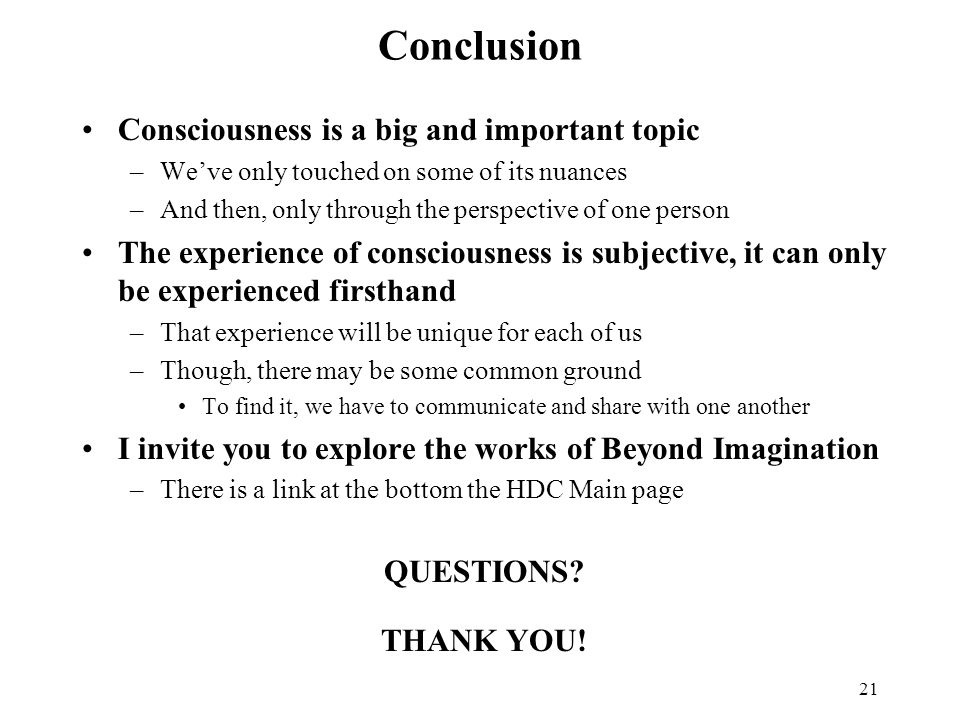 Conclusion Consciousness is a big and important topic
