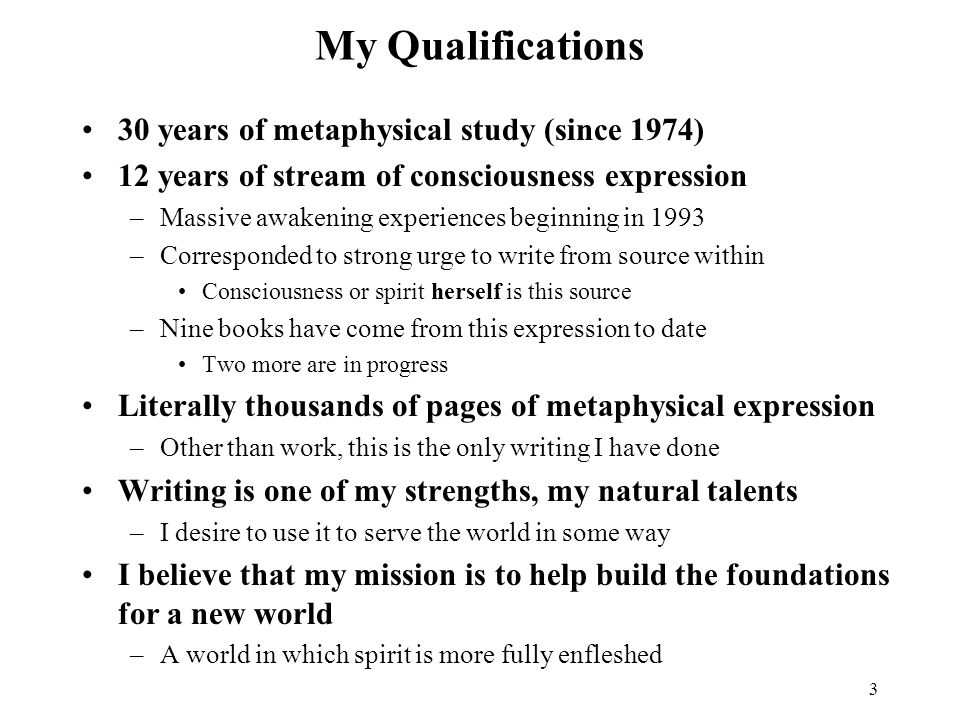 My Qualifications 30 years of metaphysical study (since 1974)