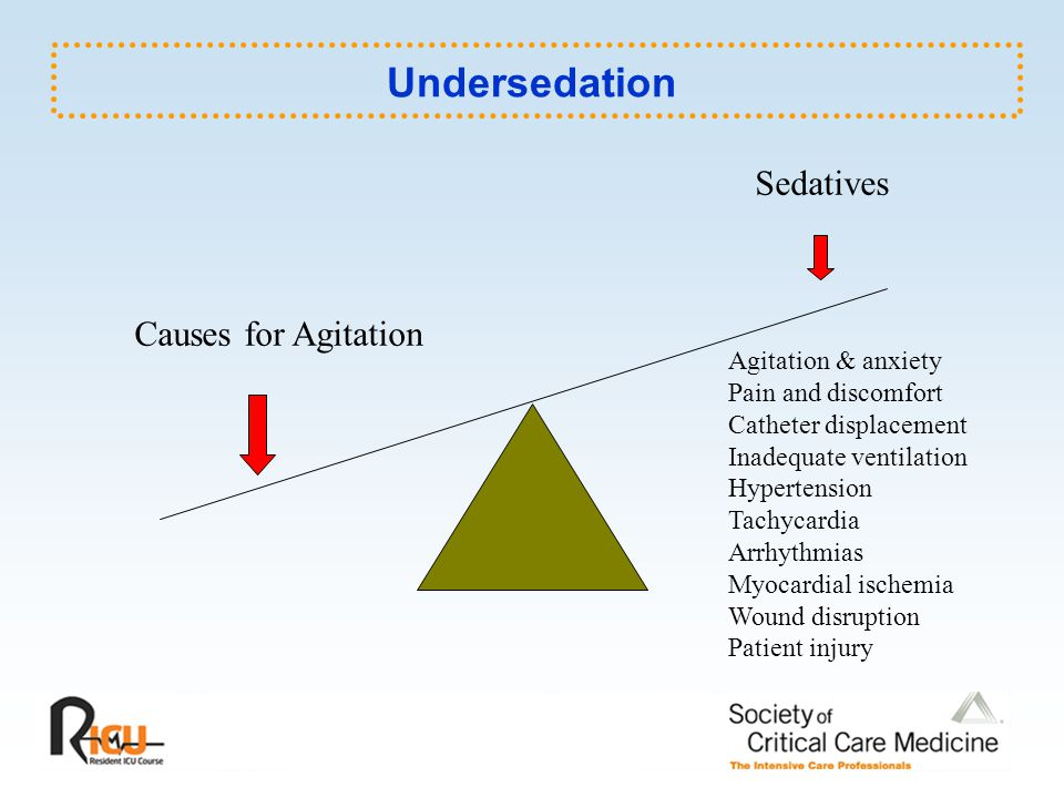 Undersedation Sedatives Causes for Agitation Agitation & anxiety