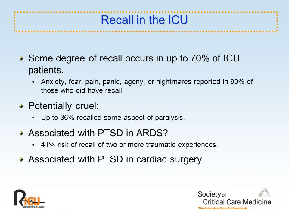 Recall in the ICU Some degree of recall occurs in up to 70% of ICU patients.