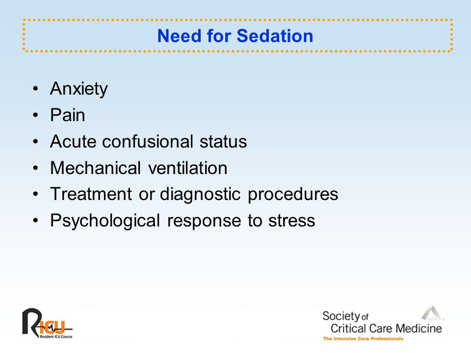 Need for Sedation Anxiety. Pain. Acute confusional status. Mechanical ventilation. Treatment or diagnostic procedures.