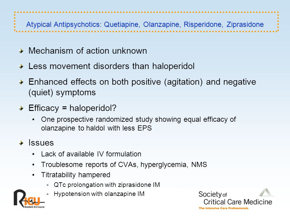 Mechanism of action unknown Less movement disorders than haloperidol