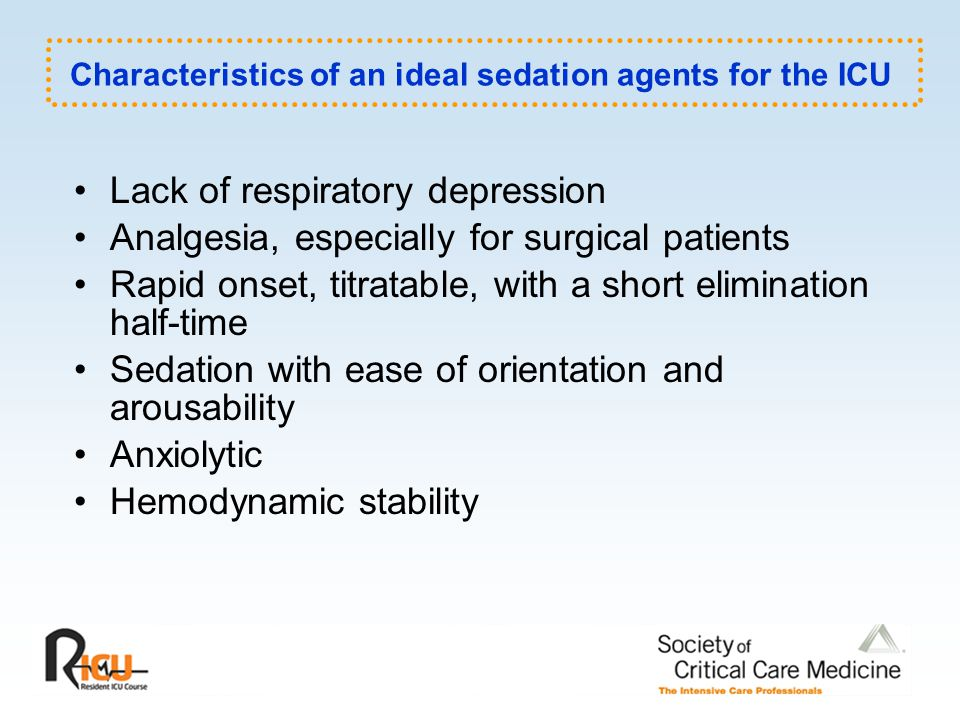 Characteristics of an ideal sedation agents for the ICU