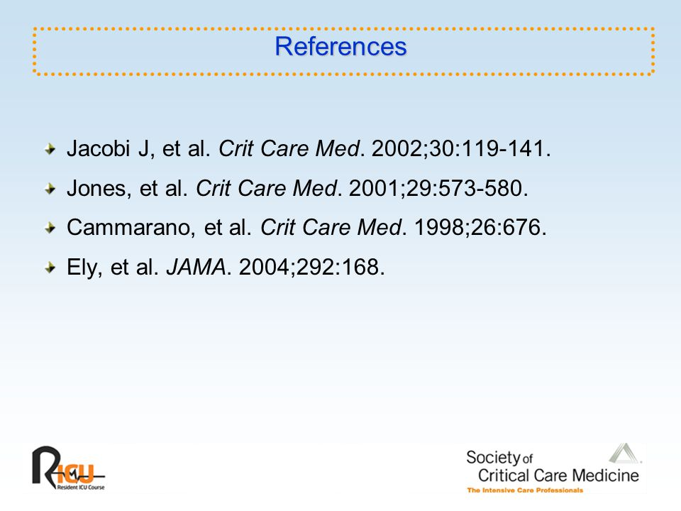 References Jacobi J, et al. Crit Care Med. 2002;30:119-141.