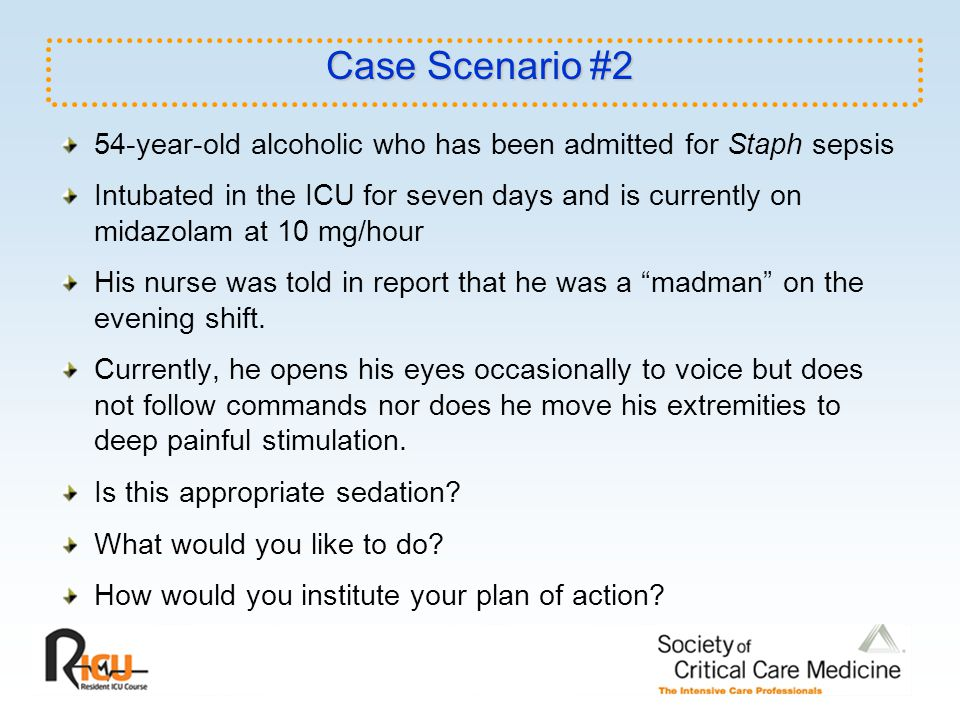 Case Scenario #2 54-year-old alcoholic who has been admitted for Staph sepsis.