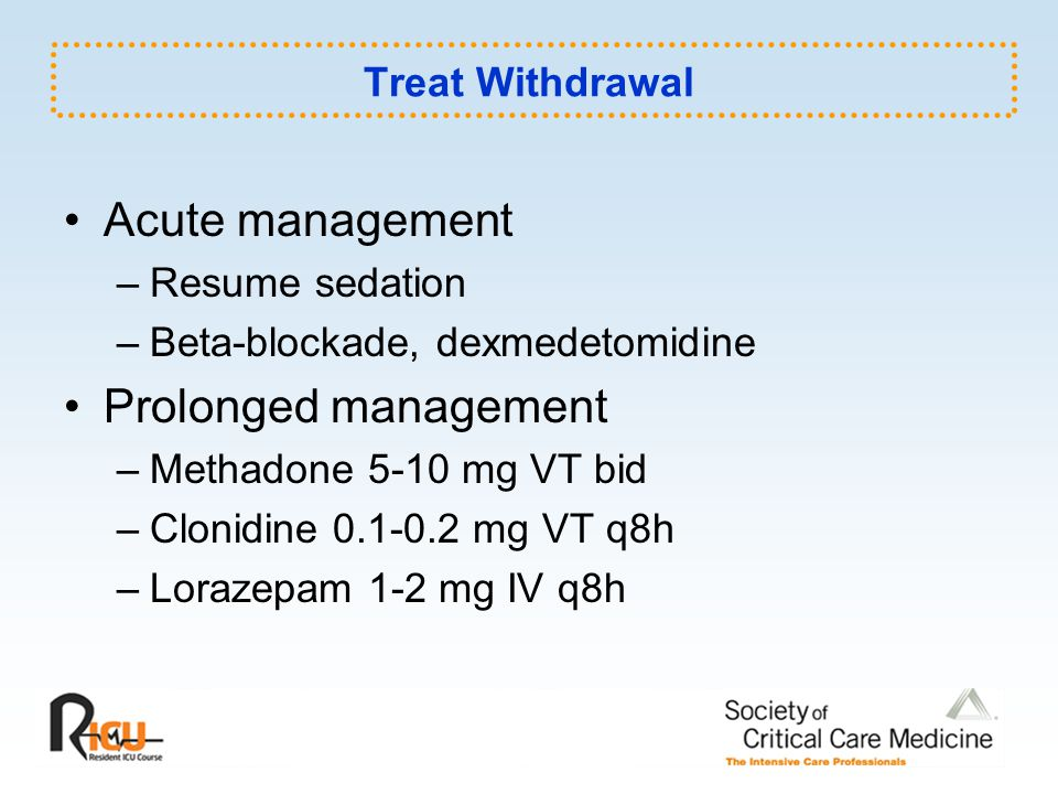 Acute management Prolonged management Treat Withdrawal Resume sedation