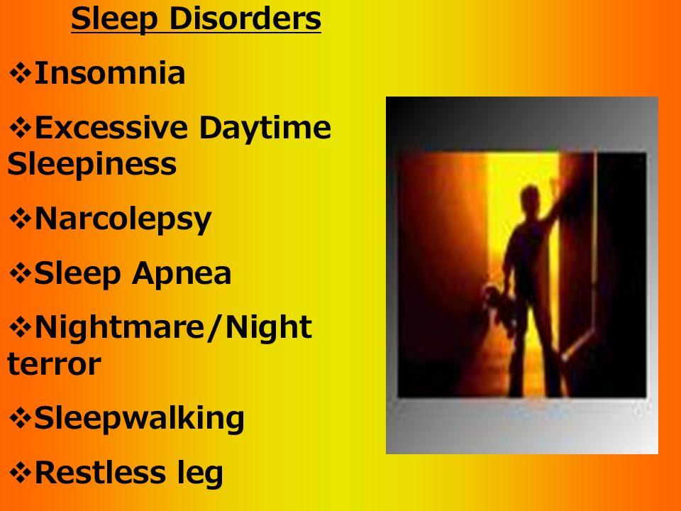 Sleep Disorders Insomnia. Excessive Daytime Sleepiness. Narcolepsy. Sleep Apnea. Nightmare/Night terror.