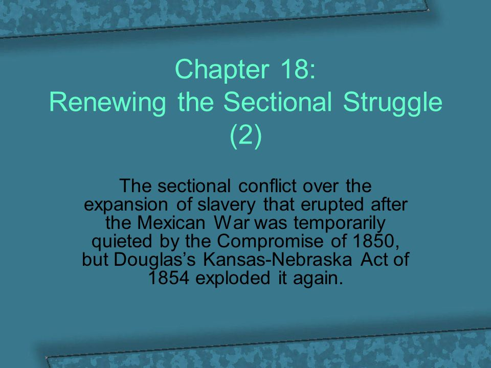 Chapter 18: Renewing the Sectional Struggle (2)