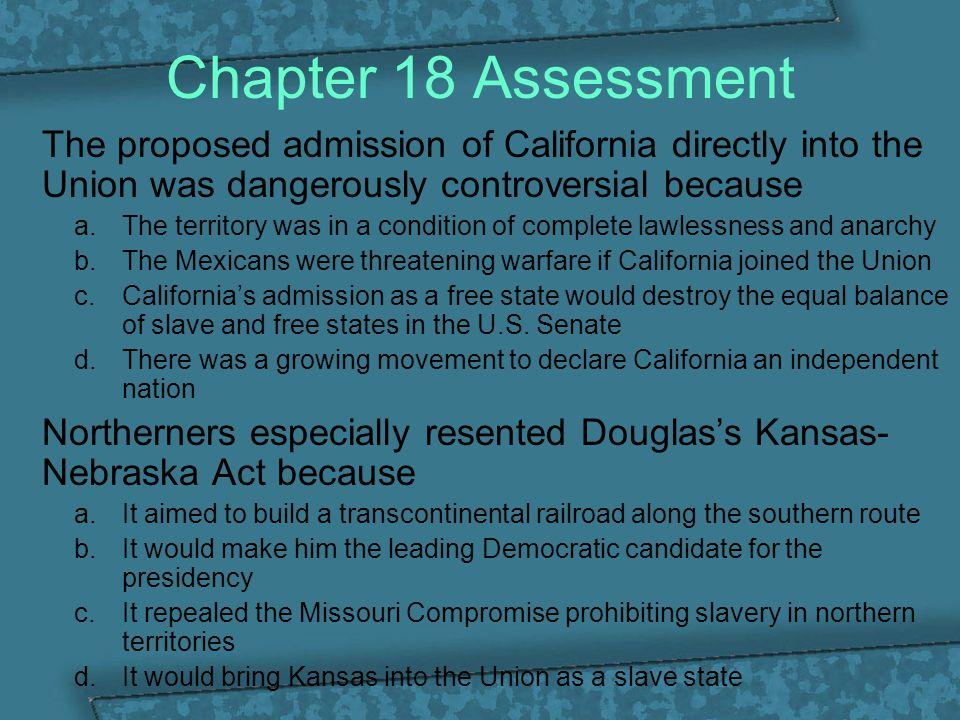 Chapter 18 Assessment The proposed admission of California directly into the Union was dangerously controversial because.