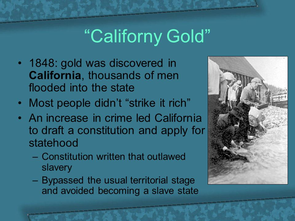 Californy Gold 1848: gold was discovered in California, thousands of men flooded into the state. Most people didn't strike it rich
