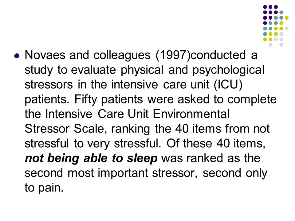 Novaes and colleagues (1997)conducted a study to evaluate physical and psychological stressors in the intensive care unit (ICU) patients.