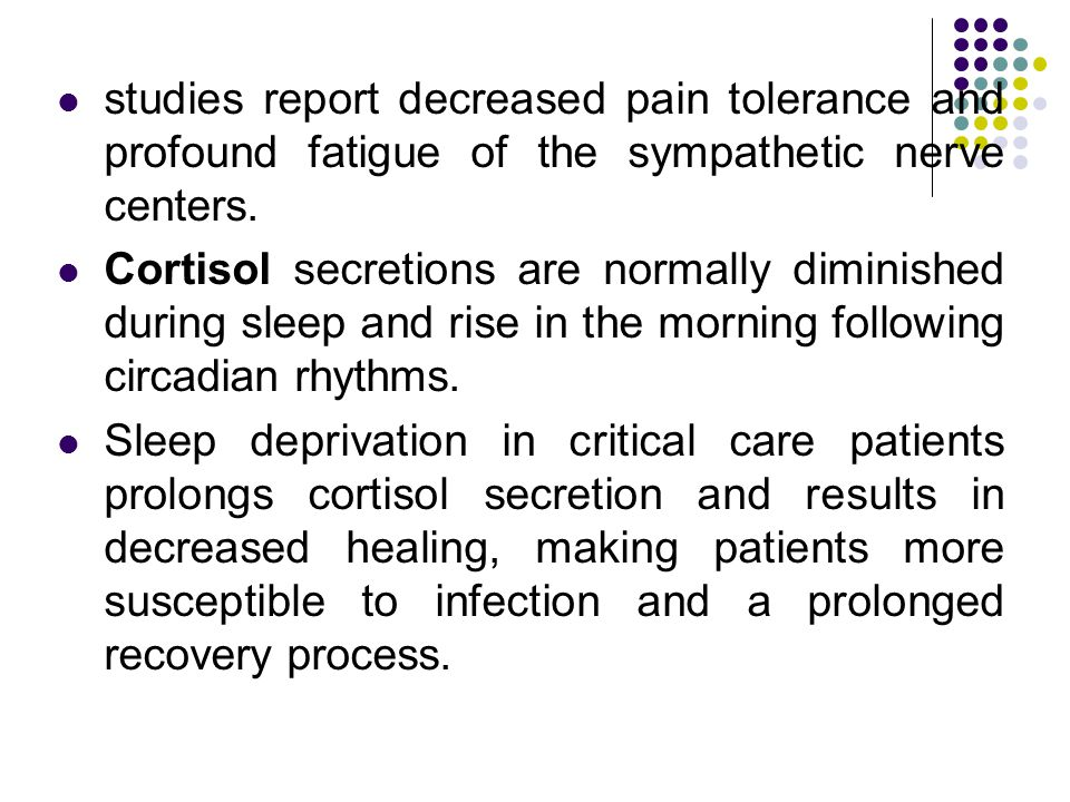 studies report decreased pain tolerance and profound fatigue of the sympathetic nerve centers.