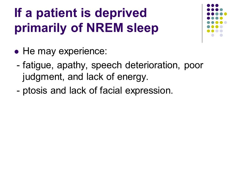 If a patient is deprived primarily of NREM sleep