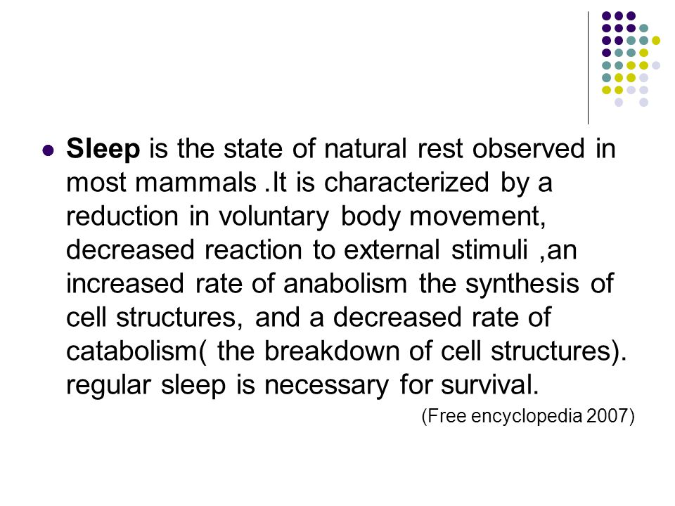 Sleep is the state of natural rest observed in most mammals