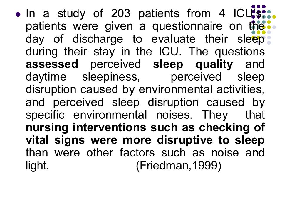 In a study of 203 patients from 4 ICU's, patients were given a questionnaire on the day of discharge to evaluate their sleep during their stay in the ICU.