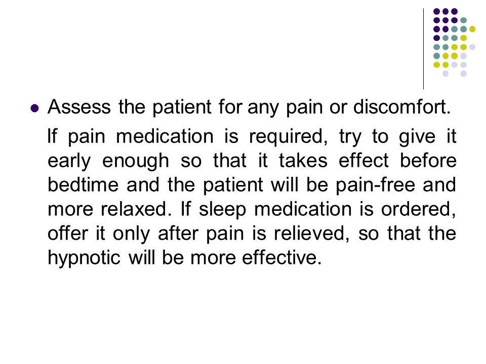 Assess the patient for any pain or discomfort.