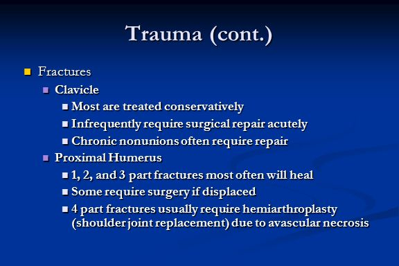 Trauma (cont.) Fractures Clavicle Most are treated conservatively