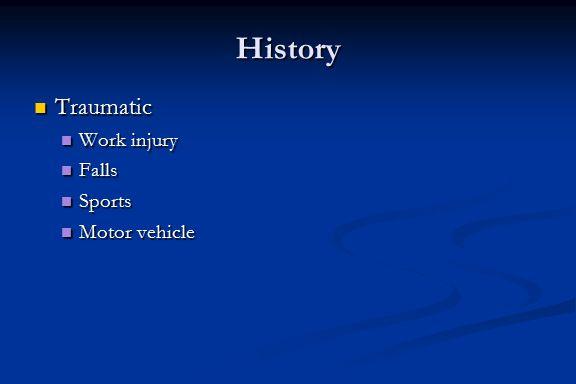 History Traumatic Work injury Falls Sports Motor vehicle