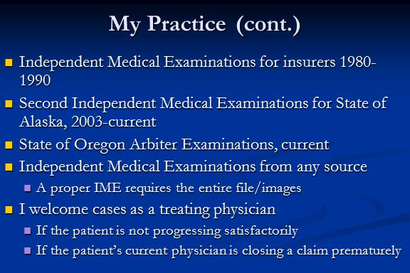 My Practice (cont.) Independent Medical Examinations for insurers 1980-1990.