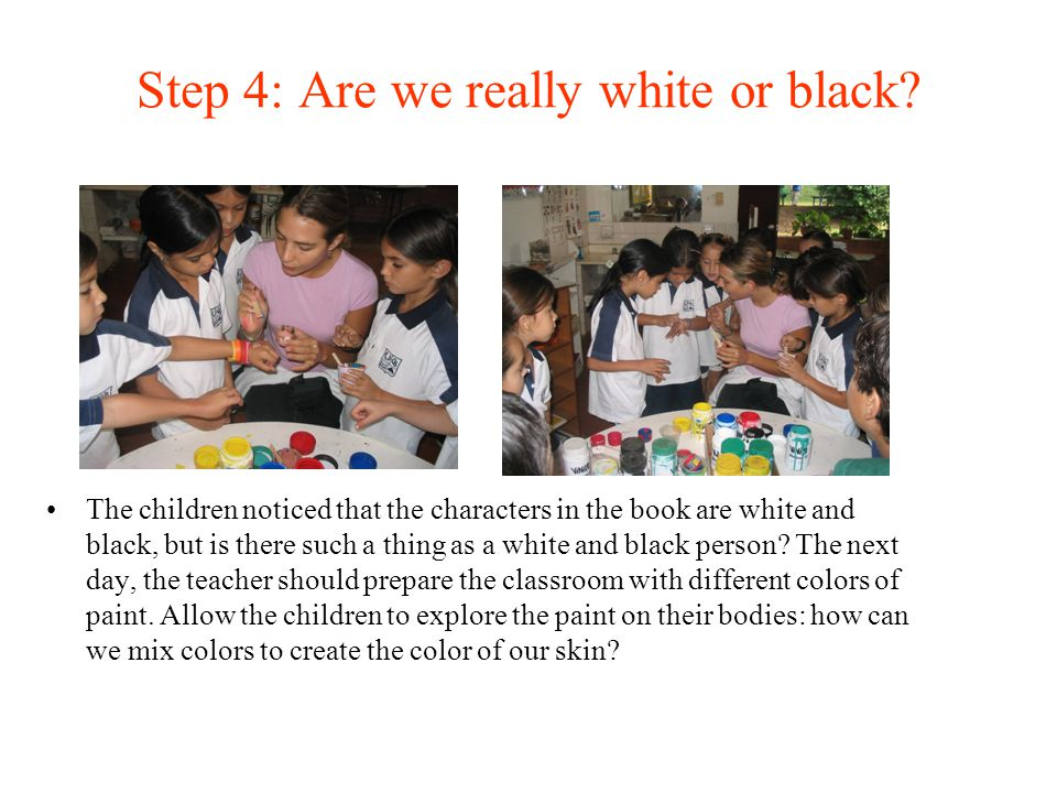 Step 4: Are we really white or black