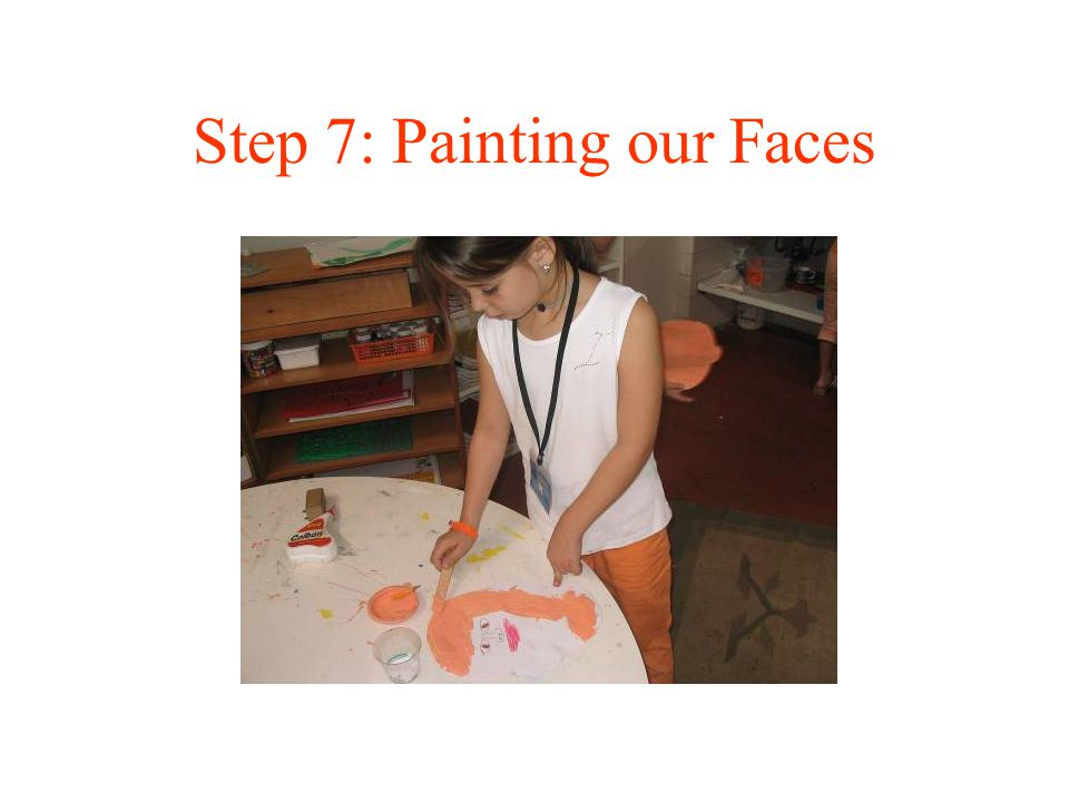Step 7: Painting our Faces