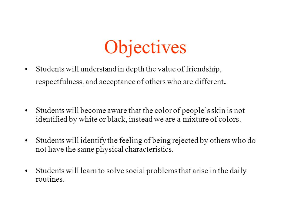 Objectives Students will understand in depth the value of friendship, respectfulness, and acceptance of others who are different.