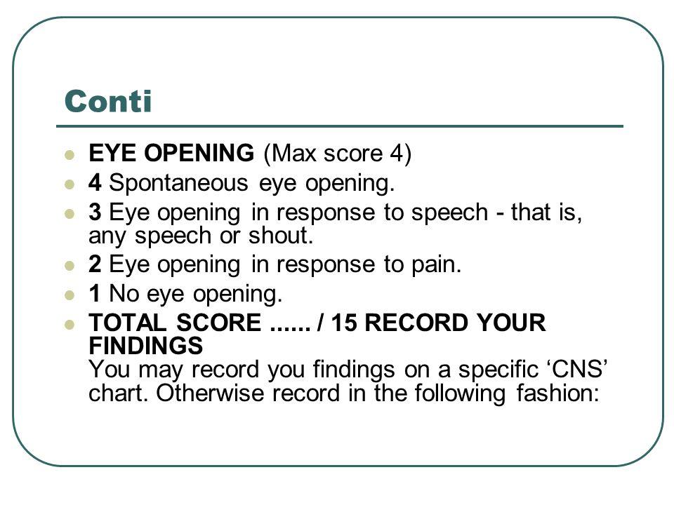 Conti EYE OPENING (Max score 4) 4 Spontaneous eye opening.