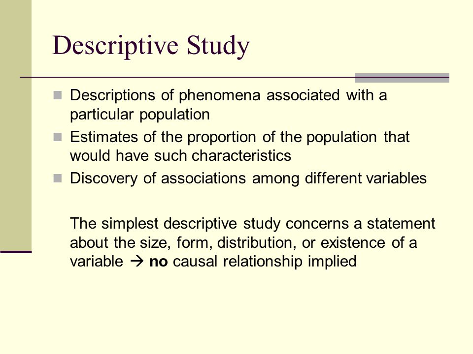 Descriptive Study Descriptions of phenomena associated with a particular population.