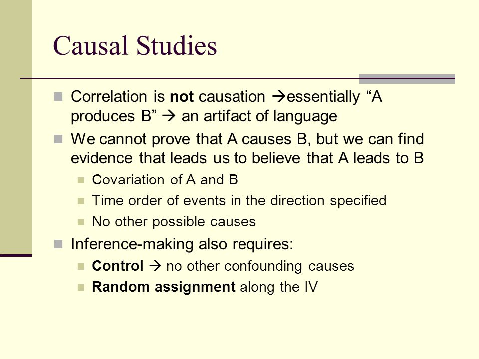 Causal Studies Correlation is not causation essentially A produces B  an artifact of language.
