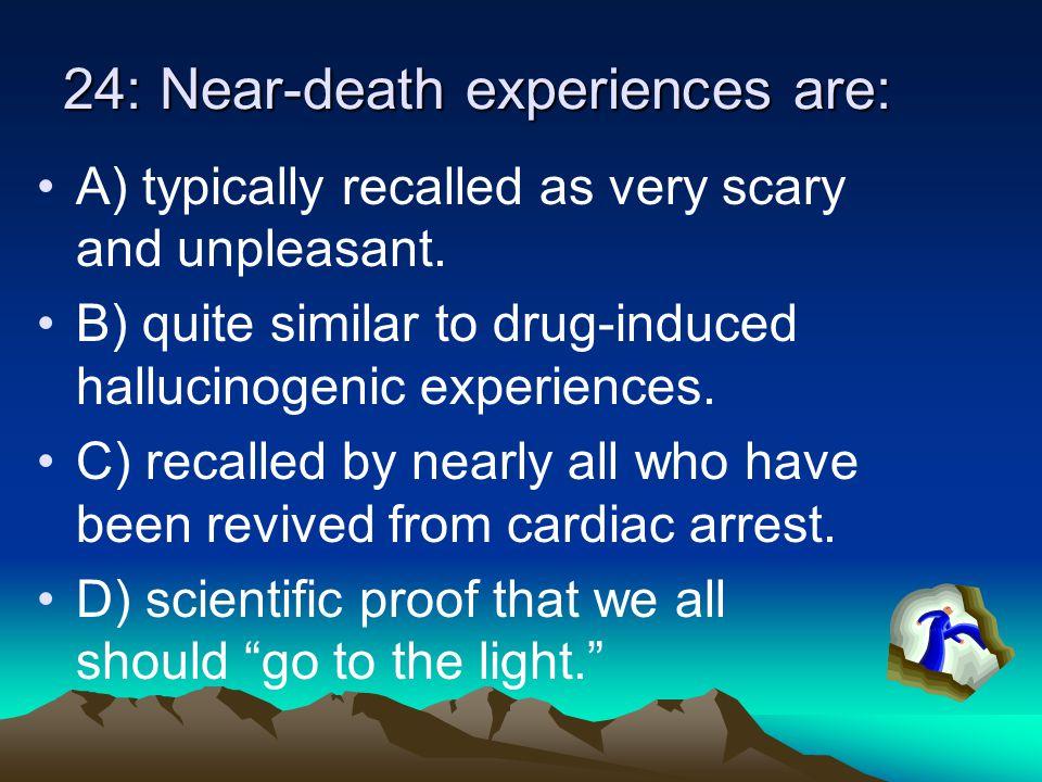 24: Near-death experiences are: