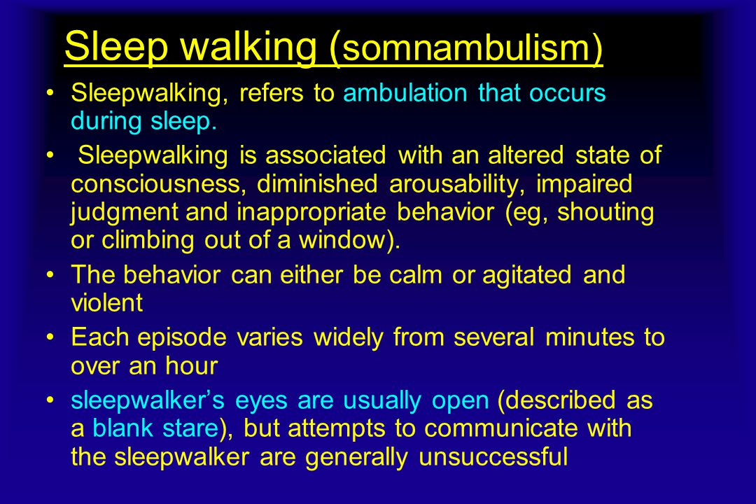 Sleep walking (somnambulism)