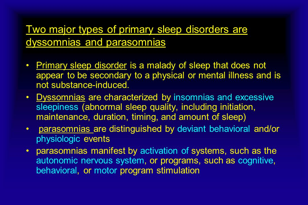Two major types of primary sleep disorders are dyssomnias and parasomnias