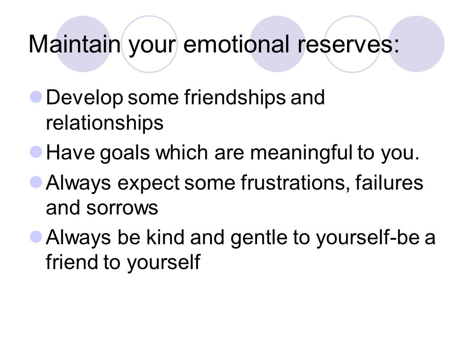 Maintain your emotional reserves: