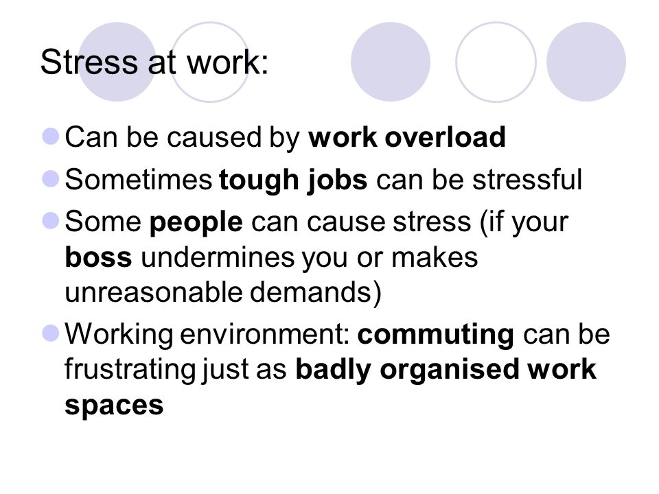 Stress at work: Can be caused by work overload