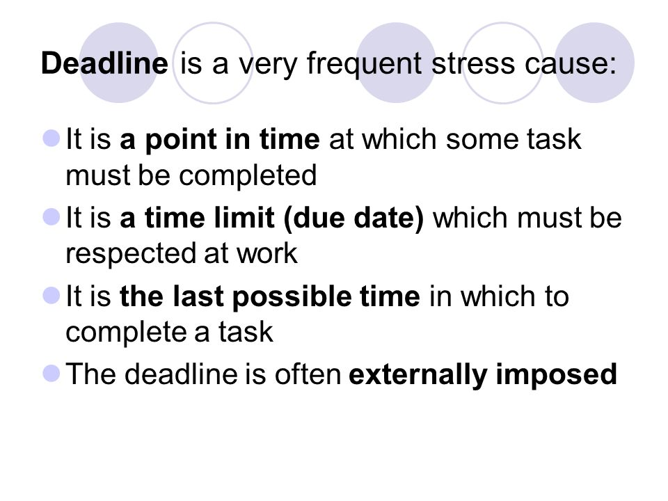 Deadline is a very frequent stress cause: