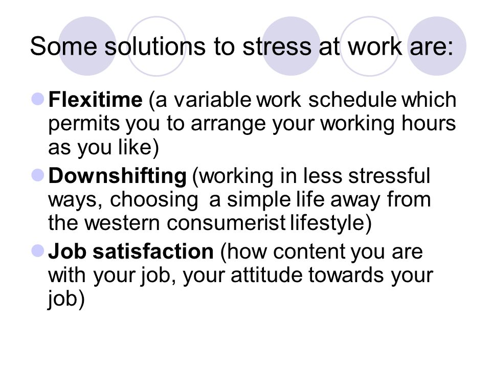 Some solutions to stress at work are: