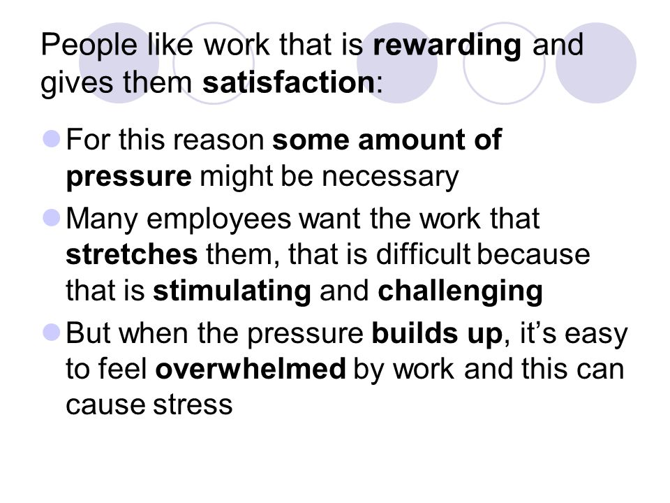 People like work that is rewarding and gives them satisfaction: