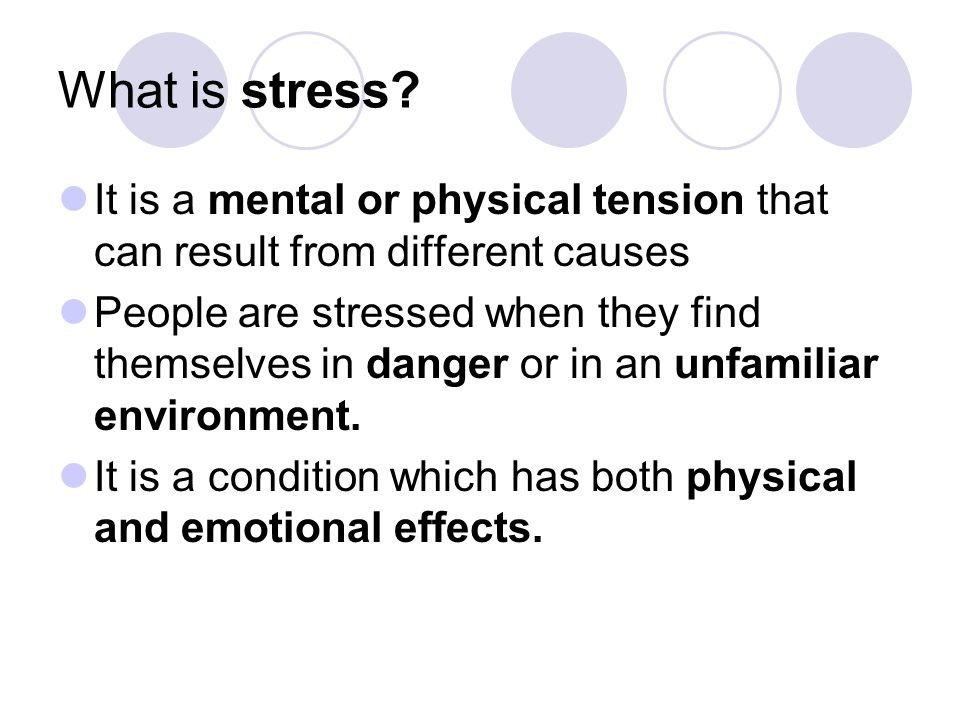What is stress It is a mental or physical tension that can result from different causes.