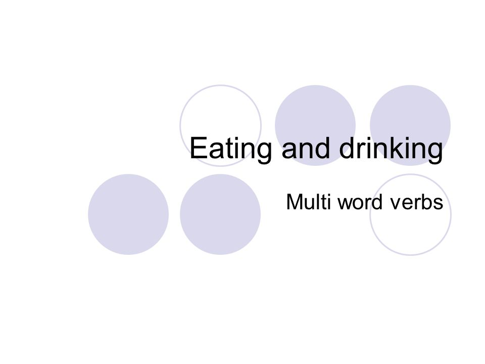 Eating and drinking Multi word verbs