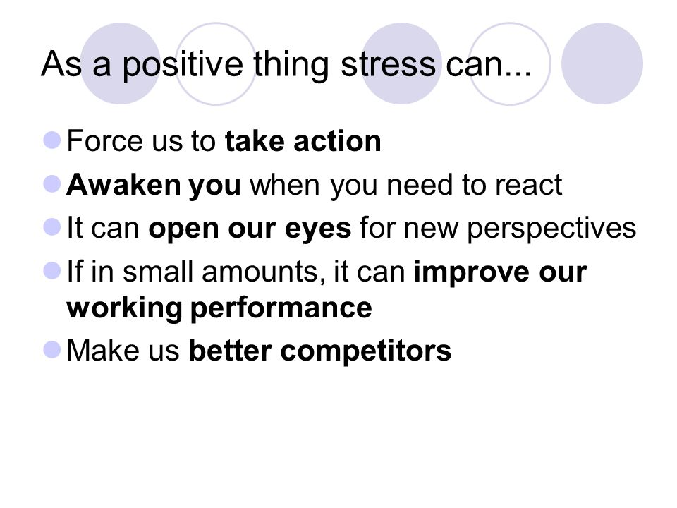 As a positive thing stress can...